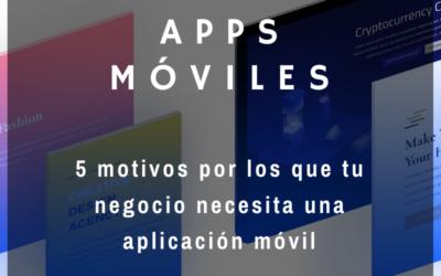Consejo #3 – 5  motivos por lo que tu negocio necesita una App móvil